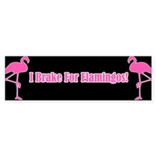 I Brake For Flamingos Bumper Bumper Sticker