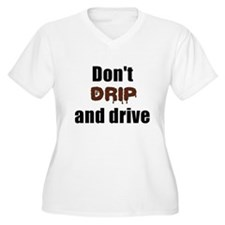 Dont drip and drive Plus Size T-Shirt