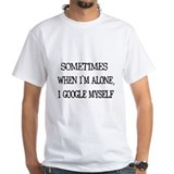 """Sometimes when I'm alone..."" T-shirt"