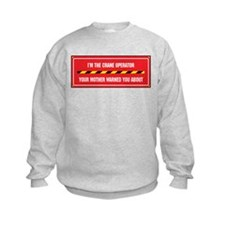 I'm the Crane Operator Sweatshirt