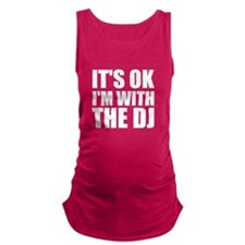 It's OK I'm With The DJ Maternity Tank Top