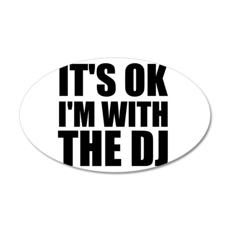 It's OK I'm With The DJ 20x12 Oval Wall Decal