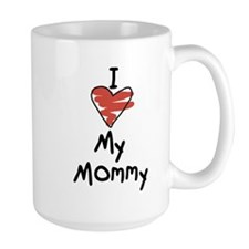 I Love My Mommy Mugs
