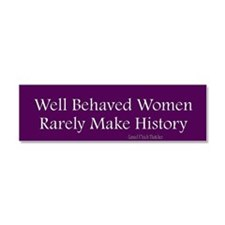 Well behaved women rarely make history. Car Magnet 10 x 3