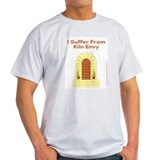 I Suffer From Kiln Envy T-Shirt