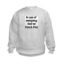 Feed me French Fries Sweatshirt