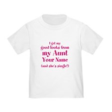 Good Looks From My Single Aunt T-Shirt