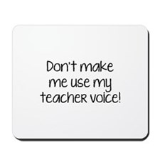 Don't Make Me Use My Teacher Voice! Mousepad