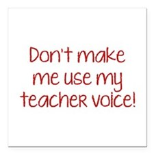 Don't Make Me Use My Teacher Voice! Square Car Mag