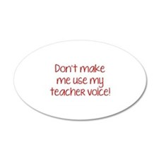 Don't Make Me Use My Teacher Voice! 22x14 Oval Wal