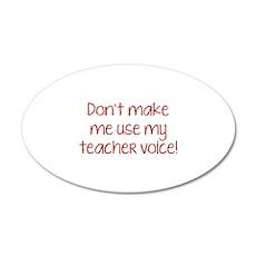 Don't Make Me Use My Teacher Voice! 38.5 x 24.5 Ov