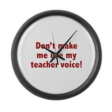 Don't Make Me Use My Teacher Voice! Large Wall Clo
