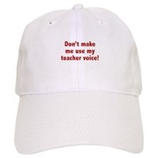 Don't Make Me Use My Teacher Voice! Baseball Cap