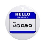hello my name is joana  Ornament (Round)