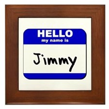 hello my name is jimmy  Framed Tile