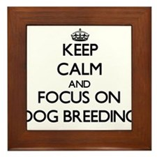 Keep calm and focus on Dog Breeding Framed Tile