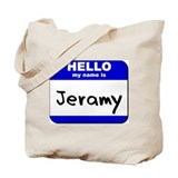 hello my name is jeramy Tote Bag