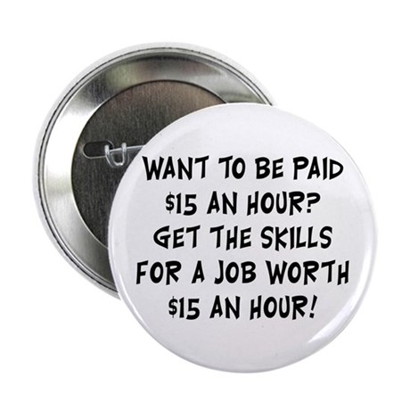 Want to be paid $15 an hour? Get the skills for a job WORTH $15 an hour! (merchandise)