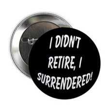 "retirement surrendered 2.25"" Button (100 pack)"