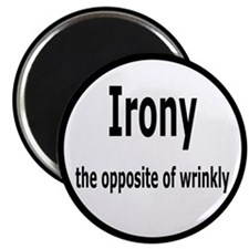 "Irony - The Opposite Of Wrinkly Humor 2.25"" Magnet"