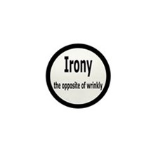 Irony - The Opposite Of Wrinkly Humor Mini Button