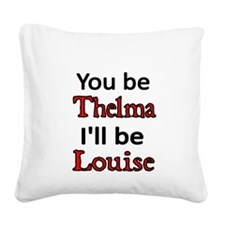 You be Thelma Ill be Louise Square Canvas Pillow