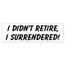 retirement surrendered Bumper Bumper Sticker