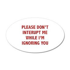 Please Don't Interupt Me 22x14 Oval Wall Peel