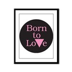 BORN TO LOVE Framed Panel Print