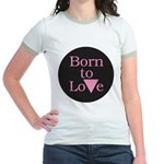 BORN TO LOVE Jr. Ringer T-Shirt