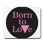 BORN TO LOVE Mousepad