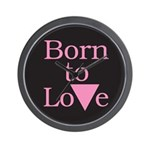 BORN TO LOVE Wall Clock