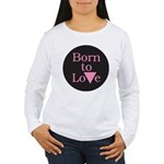 BORN TO LOVE Women's Long Sleeve T-Shirt