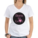 BORN TO LOVE Women's V-Neck T-Shirt