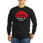 LOVE SO GAY Long Sleeve Dark T-Shirt