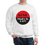 LOVE SO GAY Sweatshirt