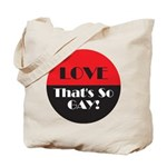 LOVE SO GAY Tote Bag