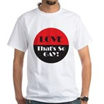 LOVE SO GAY White T-Shirt