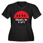 LOVE SO GAY Women's Plus Size V-Neck Dark T-Shirt