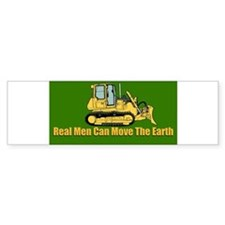 Real Men Can Move The Earth Bumper Bumper Sticker