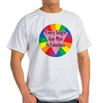 EVERY SINGLE GAY MAN FABULOUS Light T-Shirt