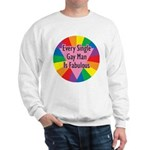 EVERY SINGLE GAY MAN FABULOUS Sweatshirt