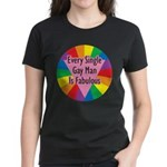 EVERY SINGLE GAY MAN FABULOUS Women's Dark T-Shirt