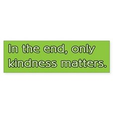 Only Kindness Matters Bumper Bumper Sticker