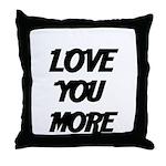 LOVE YOU MORE 4 Throw Pillow