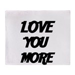LOVE YOU MORE 4 Throw Blanket