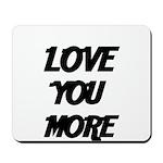 LOVE YOU MORE 4 Mousepad