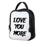 LOVE YOU MORE 4 Neoprene Lunch Bag