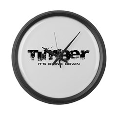 Timber - It's Going Down Large Wall Clock