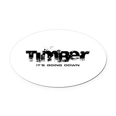 Timber - It's Going Down Oval Car Magnet